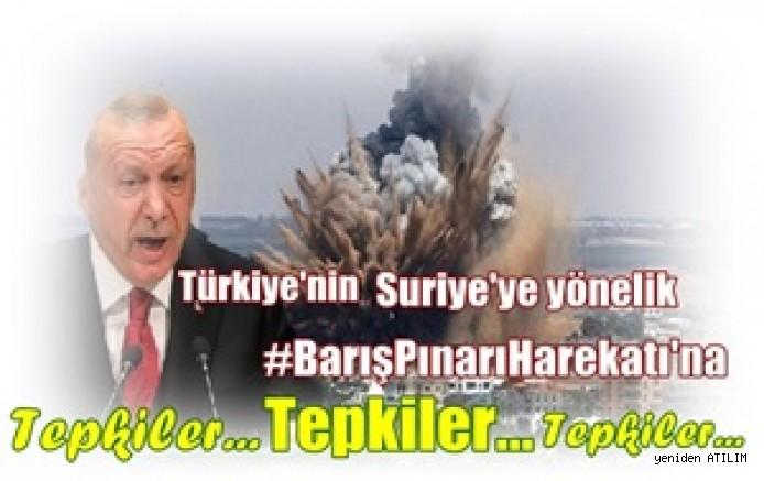 Türkiye'nin Suriye'ye Yönelik Saldırısına Dünyadan ve Ülkeden Tepkiler…
