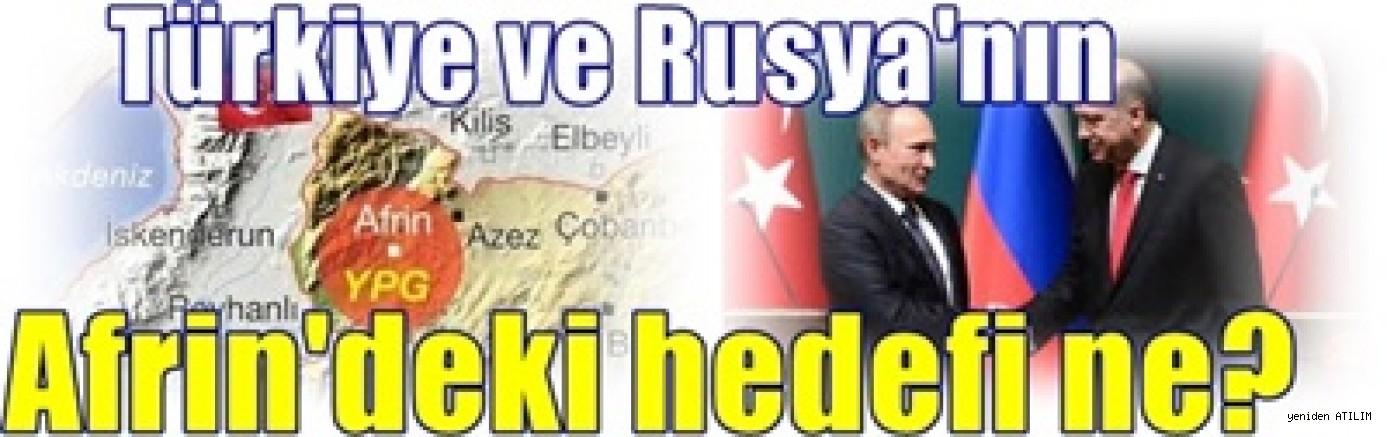 Türkiye ve Rusya'nın Afrin'deki hedefi ne?