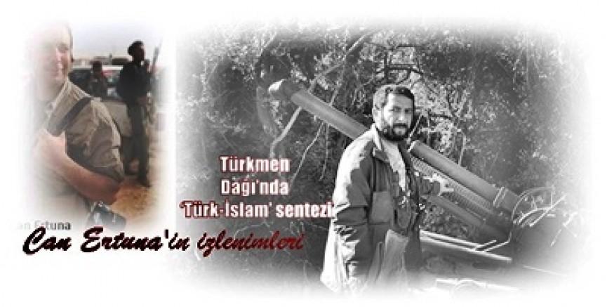 Türkmen Dağı'nda 'Türk-İslam' sentezi  Can Ertuna