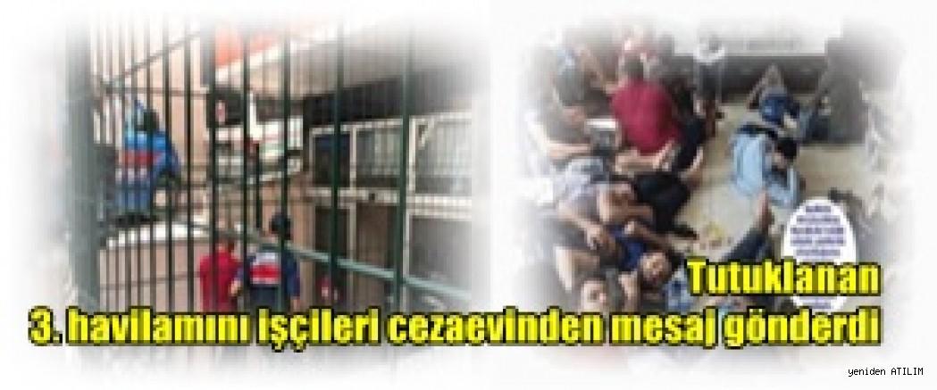 Tutuklanan 3. havilamını işçileri cezaevinden mesaj gönderdi