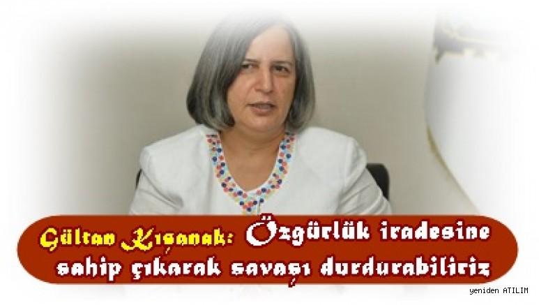 Tutuklu Diyarbakır Belediye Eşbaşkanı Gültan Kışanak: Özgürlük iradesine sahip çıkarak savaşı durdurabiliriz