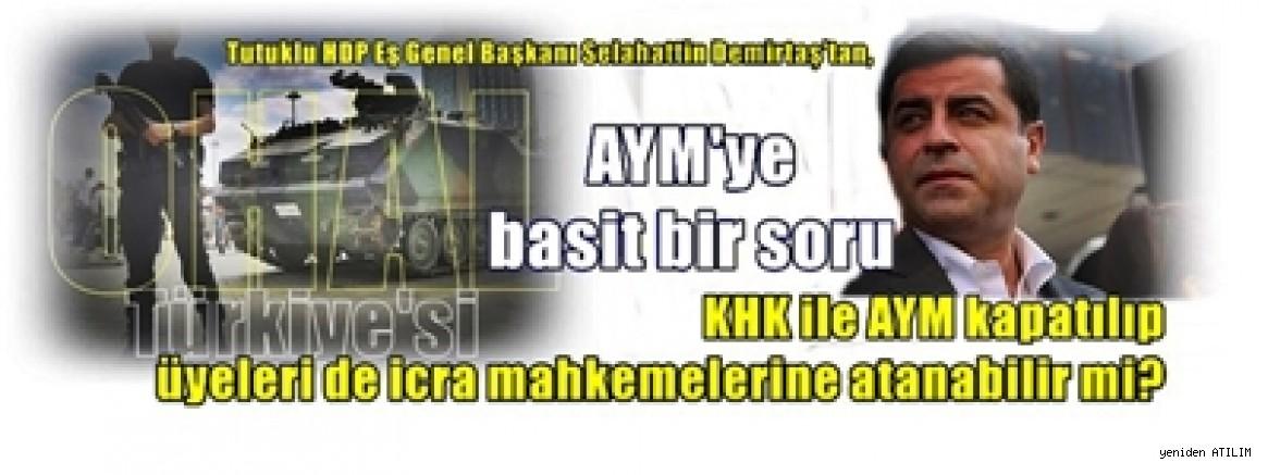 Tutuklu HDP Eş Genel Başkanı Selahattin Demirtaş'tan,  AYM'ye basit bir soru