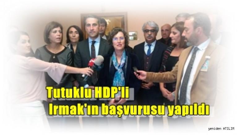 Tutuklu HDP'li Irmak'ın başvurusu yapıldı:    Türkiye adalete aç