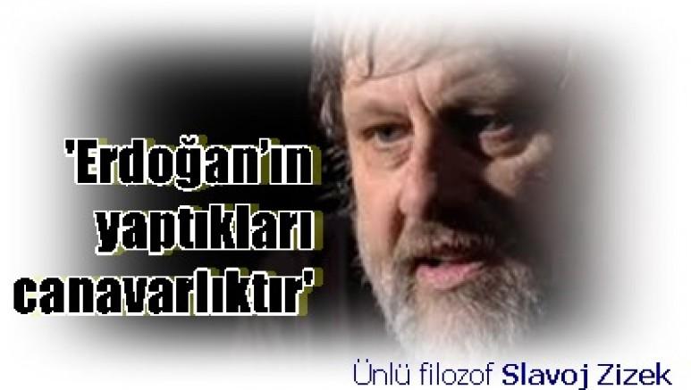 Ünlü filozof Slavoj Zizek:    'Erdoğan'ınki canavarlık'