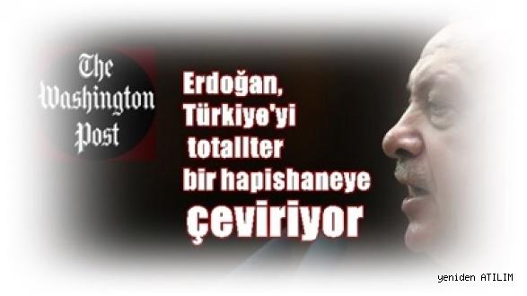 Washington Post: Erdoğan, Türkiye'yi totaliter bir hapishaneye çeviriyor