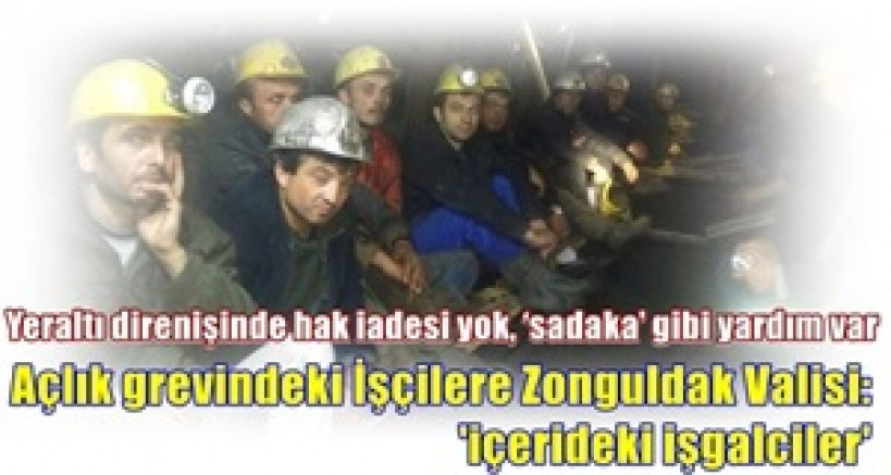 Direnişde hak iadesi yok, 'sadaka' gibi yardım var  Açlık grevindeki İşçilere Zonguldak Valisi:'içerideki işgalciler'