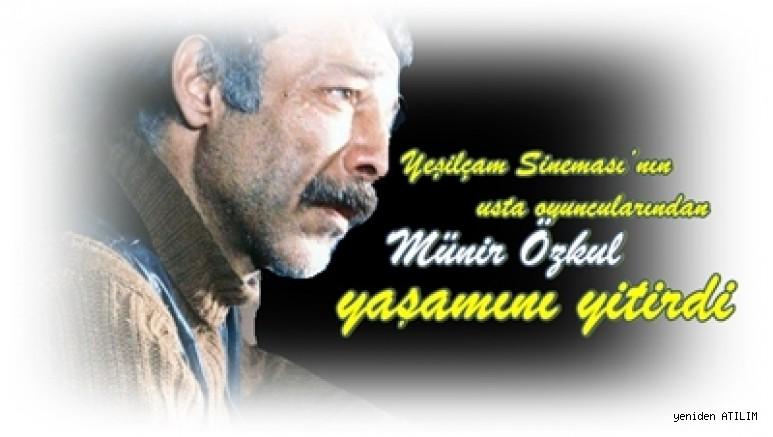 Yeşilçam Sineması'nın usta oyuncularından Münir Özkul, yaşamını yitirdi