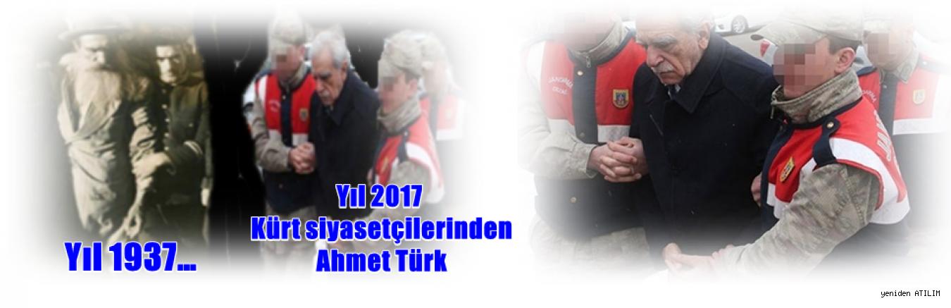 Yıl 1937…  Yıl 2017 Kürt siyasetçilerinden Ahmet Türk