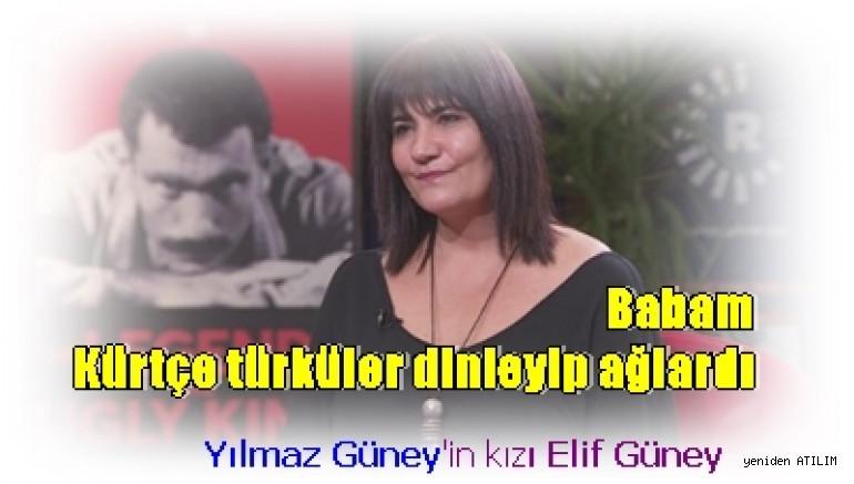 Yılmaz Güney'in kızı:  Babam Kürtçe türküler dinleyip ağlardı