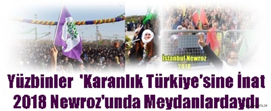 Yüzbinler  'KaranlıkTürkiye'sine İnat 2018 Newroz'unda Meydanlardaydı